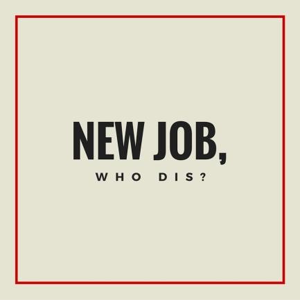 new job who dis