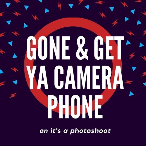 gone & get ya camera phone.jpg