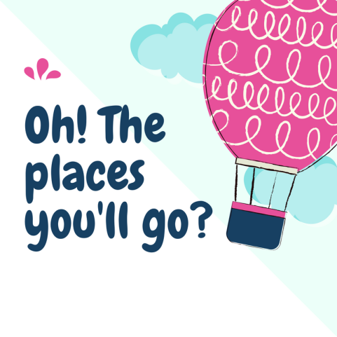 Oh! The places we'll go because of you!.png