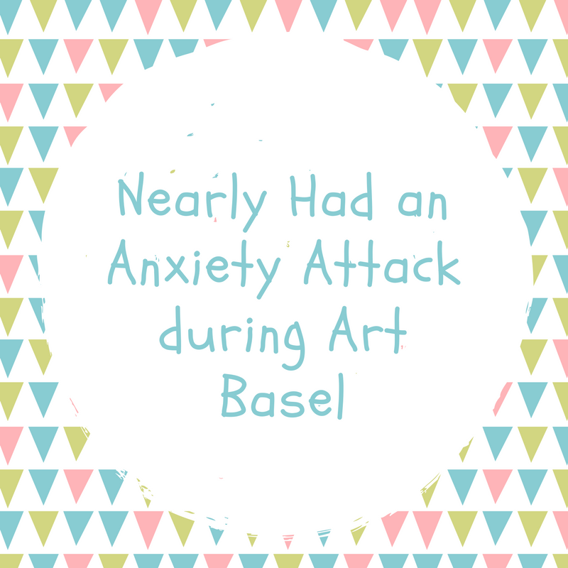 Nearly Had an Anxiety Attack during Art Basel.png